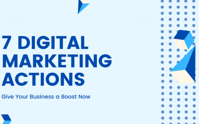 7 Digital Marketing Actions: Give Your Business a Boost Now