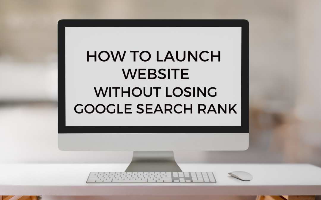 How to Launch New Website without Losing Google Search Rank