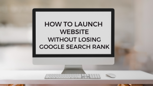Featured Image - How to Launch Website Without Losing Google Search Rank