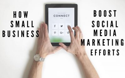 How Small Business Boost Social Media Marketing Efforts