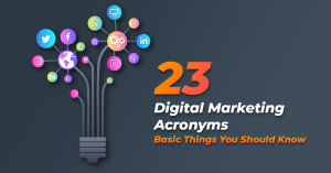 23 Digital Marketing Acronyms – Basic Things You Should Know