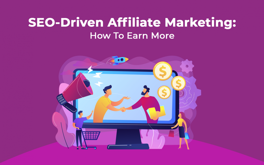 SEO-Driven Affiliate Marketing: How to Earn More