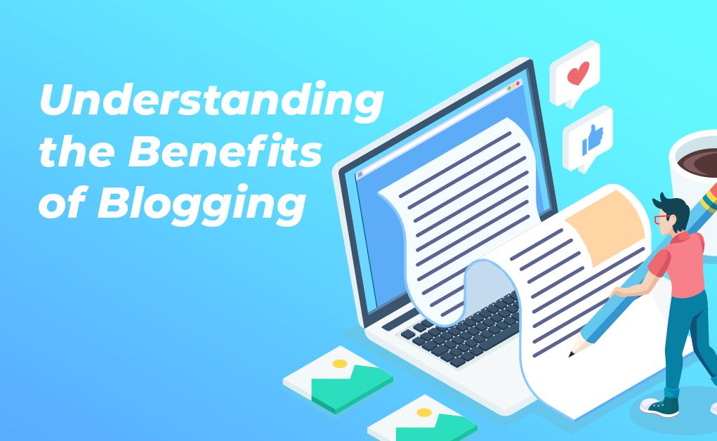 Understanding the Benefits of Blogging