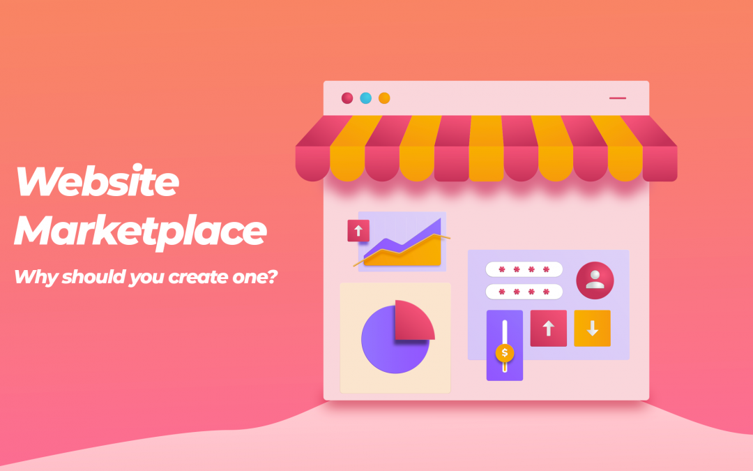 Website Marketplace: Why Should You Create One?
